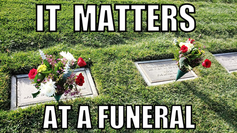 It Matters at a Funeral